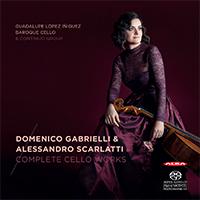Gabrieli & A Scarlatti: Complete Cello Works