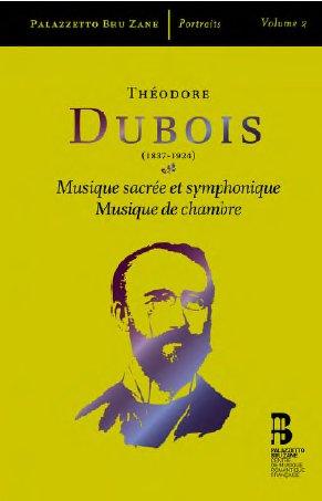 Théodore Dubois: Musique sacrée et symphonique & Musique de Chambre