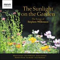 The Sunlight on the Garden: The Songs of Stephen Wilkinson