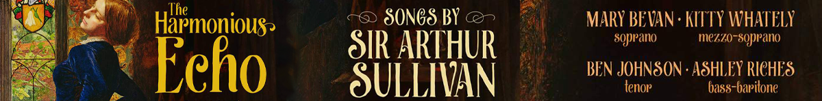 The Harmonious Echo: Songs by Sir Arthur Sullivan