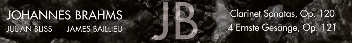 Johannes Brahms: Clarinet Sonatas & Ernste Gesänge  Julian Bliss (clarinet), James Baillieu (piano)