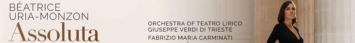 Assoluta  Beatrice Uria-Monzon (soprano), Orchestra of Teatro Lirico Giuseppe Verdi di Trieste, Fabrizio Maria Carminati