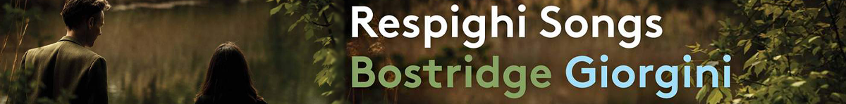 Respighi: Songs  Ian Bostridge (tenor), Saskia Georgini (piano)