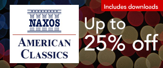 Naxos American Classics - up to 25% off
