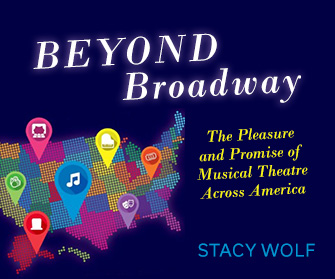 Beyond Broadway: The Pleasure and Promise of Musical Theatre Across America