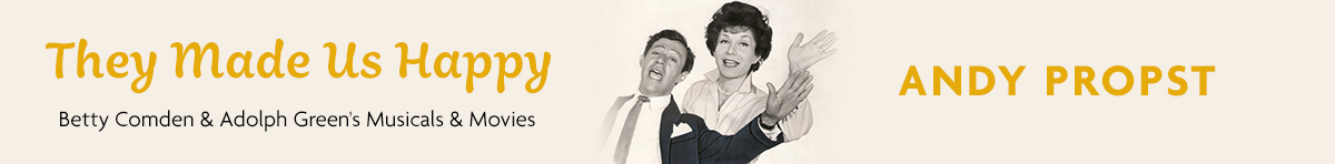 They Made Us Happy: Betty Comden & Adolph Green's Musicals & Movies