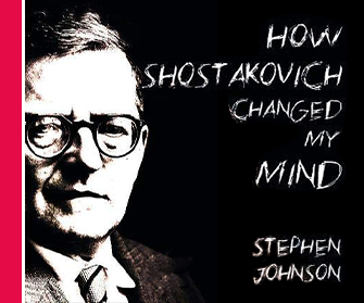 How Shostakovich Changed My Mind
