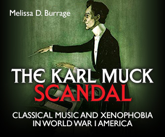 The Karl Muck Scandal: Classical Music and Xenophobia in World War I America