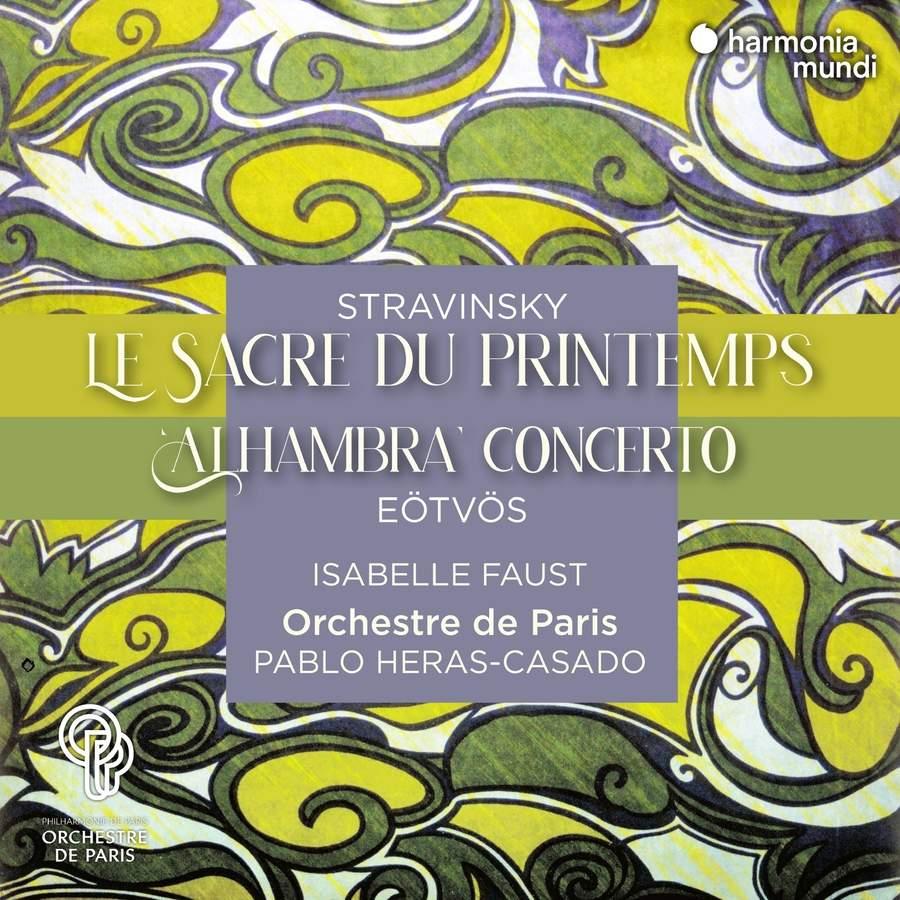 Stravinsky: Le Sacre du Printemps & Eötvös: Alhambra Concerto