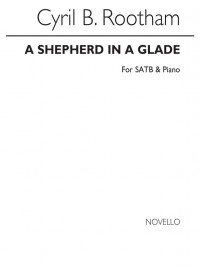 Cyril Bradley Rootham: A Shepherd In A Glade Satb/Piano