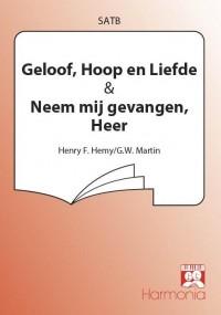 Henry F. Hemy_G.W. Martin: Geloof, Hoop en Liefde / Neem mij gevangen, Heer