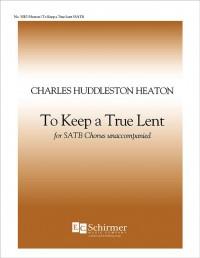 Charles H. Heaton: To Keep a True Lent