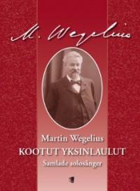 Wegelius M: Kootut yksinlaulut / Samlade solosånger