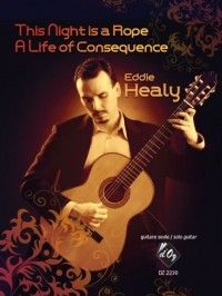 Eddie Healy: This Night is a Rope / A Life of Consequence