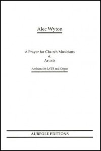 Alec Wyton: A Prayer for Church Musicians and Artists