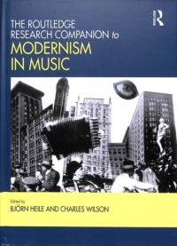 Routledge Research Companion to Modernism in Music, The