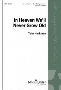 Tyler Heckman: In Heaven We'll Never Grow Old