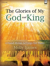 Molly Ijames: The Glories Of My God and King