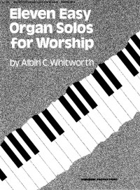 Albin C. Whitworth: Eleven Easy Organ Solos For Worship