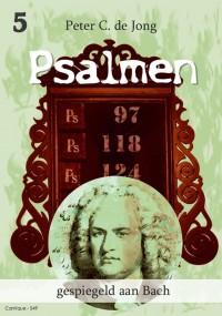 Peter C. de Jong: Psalmen Gespiegeld Aan Bach