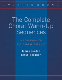 James Jordan_Jesse Borower: The Complete Choral Warm-Up Sequences