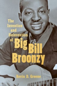 Invention and Reinvention of Big Bill Broonzy, The