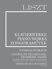 Liszt: Weihnachtsbaum, Années de Pelerinage, Troisieme Année and other works (Early Versions)