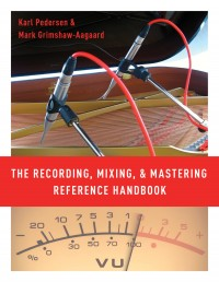 Recording, Mixing, and Mastering Reference Handbook, The