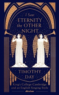 I Saw Eternity the Other Night: King's College, Cambridge, and an English Singing Style