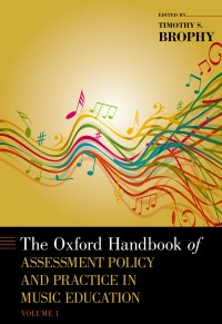 Oxford Handbook of Assessment Policy and Practice in Music Education, Volume 1, The