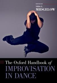 Oxford Handbook of Improvisation in Dance, The