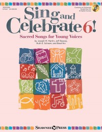 Joseph M. Martin_Brad Nix_Jeff Reeves_Ruth Elaine Schram: Sing and Celebrate 6! Sacred Songs for Young Voice