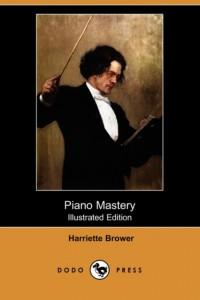 Piano Mastery (Illustrated Edition) (Dodo Press)