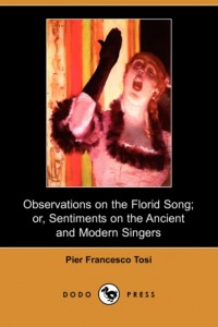 Observations on the Florid Song&#x3B; Or, Sentiments on the Ancient and Modern Singers (Dodo Press)