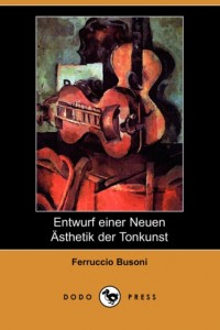 Entwurf Einer Neuen Asthetik Der Tonkunst (Dodo Press)