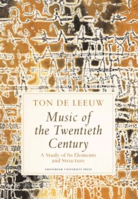 Music of the Twentieth Century: A Study of Its Elements and Structure
