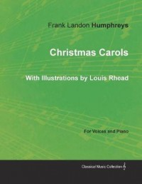 Christmas Carols for Voices and Piano - With Illustrations by Louis Rhead