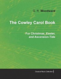 The Cowley Carol Book for Christmas, Easter, and Ascension-Tide