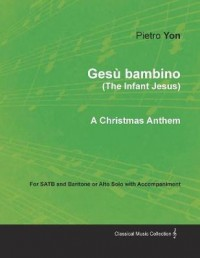 Ges  Bambino (the Infant Jesus) - A Christmas Anthem for Satb and Baritone or Alto Solo with Accompaniment
