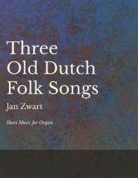 Three Old Dutch Folk Songs - Sheet Music for Organ
