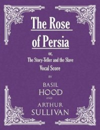 The Rose of Persia; or, The Story-Teller and the Slave (Vocal Score)