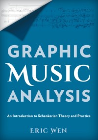 Graphic Music Analysis: An Introduction to Schenkerian Theory and Practice