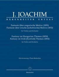 Joachim, Joseph: Fantasy on Hungarian Themes (1850) & Fantasy on Irish [Scottish] Themes (1852) for Violin and Orchestra