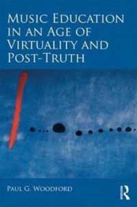 Music Education in an Age of Virtuality and Post-Truth