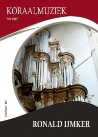 Ronald Ijmker: Koraalmuziek Voor Orgel