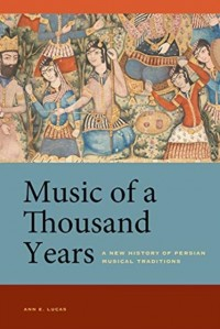 Music of a Thousand Years: A New History of Persian Musical Traditions