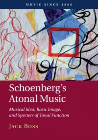Schoenberg's Atonal Music: Musical Idea, Basic Image, and Specters of Tonal Function