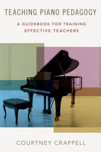 Teaching Piano Pedagogy: A Guidebook for Training Effective Teachers
