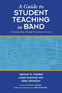 Dennis W. Fisher_Lissa Fleming_Eric Johnson: A Guide To Student Teaching In Band