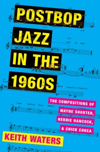 Postbop Jazz in the 1960s: The Compositions of Wayne Shorter, Herbie Hancock, and Chick Corea